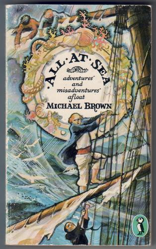 All At Sea - Adventures and Misadventures Afloat by Michael Brown