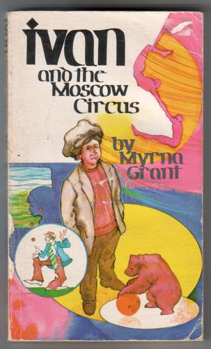 Ivan and the Moscow Circus by Myrna Grant