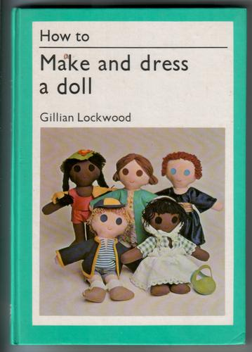 How to make and dress a doll by Gillian Lockwood