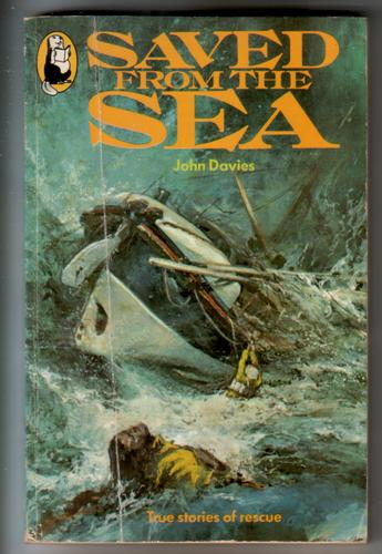 Saved from the sea - True stories of rescue by John Davies