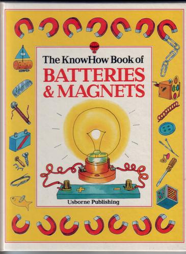The Know How Book of Batteries and Magnets by Angela Littler and Heather Amery