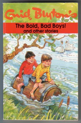 The Bold, Bad Boys! and other stories by Enid Blyton