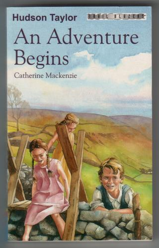 Hudson Taylor: An Adventure Begins by Catherine MacKenzie