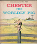 Chester the Worldly Pig by Bill Peet